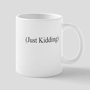(Just Kidding) Mug