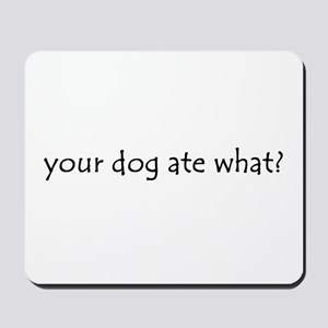 your dog ate what? Mousepad