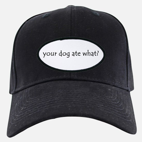 your dog ate what? Baseball Hat