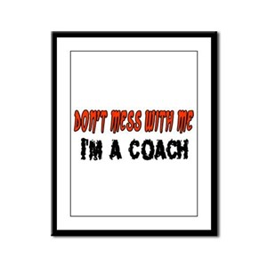 Don't Mess With Me COACH Framed Panel Print