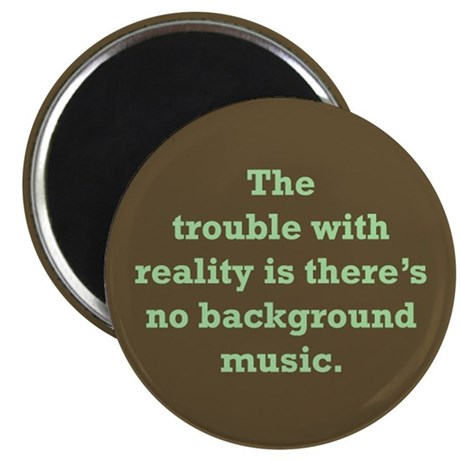 Trouble With Reality Magnet