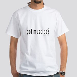 got muscles? White T-Shirt