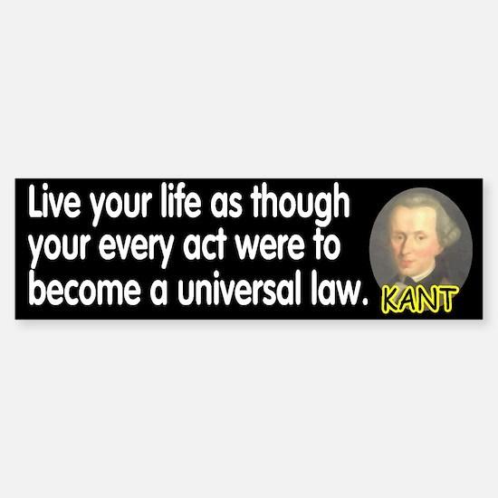 Kant: Live your life as thoug Bumper Bumper Bumper Sticker