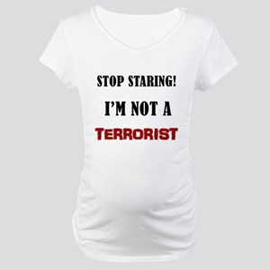 STOP STARING, NOT A TERRORIST Maternity T-Shirt