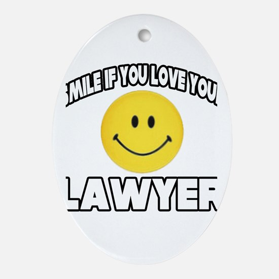 """""""Smile...Love Your Lawyer"""" Oval Ornament"""