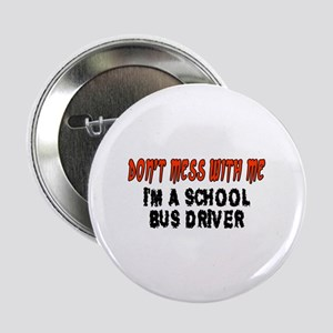 "Don't Mess With Me SCHOOL BUS DRIVER 2.25"" Button"