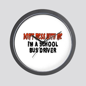 Don't Mess With Me SCHOOL BUS DRIVER Wall Clock