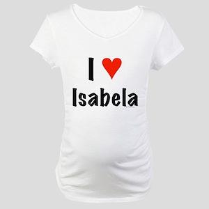 I love Isabela Maternity T-Shirt
