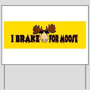 I Brake for MOOSE Yard Sign