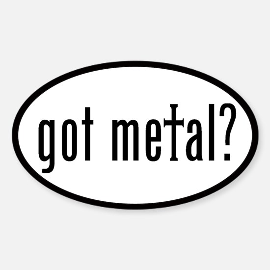 got metal? Oval Decal