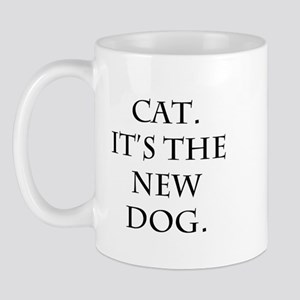 Cat is the New Dog Mug