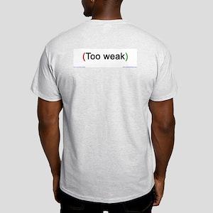 """Too Weak"" (back only) Ash Grey T-Shirt"