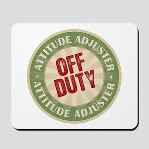 Off Duty Attitude Adjuster Mousepad