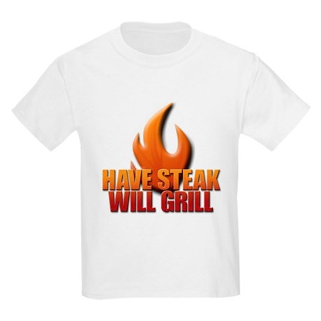 Have Steak Will Grill Kids Light T-Shirt