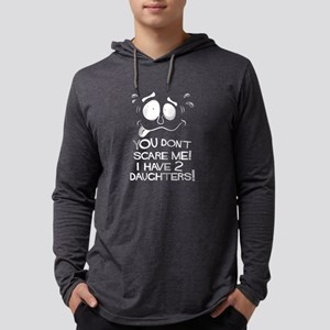 You Don't Scare Me! I Have Two Long Sleeve T-Shirt