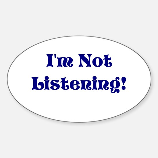 Im Not Listening Oval Decal