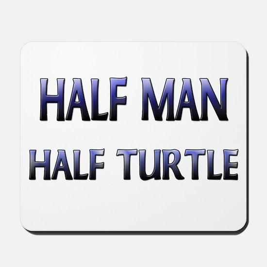 Half Man Half Turtle Mousepad