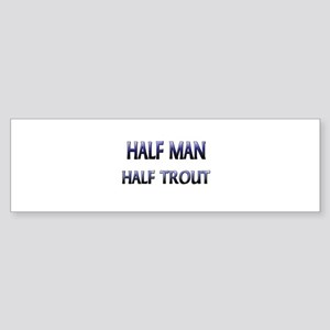 Half Man Half Trout Bumper Sticker