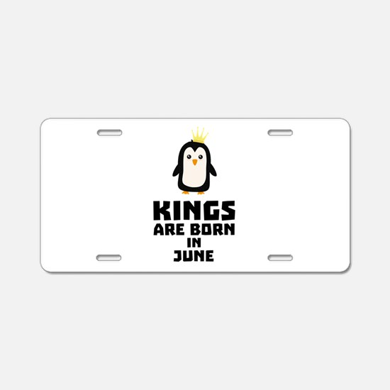 kings born in JUNE C7628 Aluminum License Plate