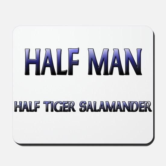 Half Man Half Tiger Salamander Mousepad