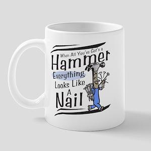 When all you've got's a hammer Mug