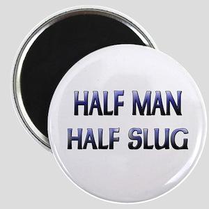 Half Man Half Slug Magnet