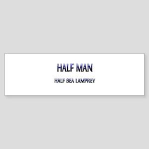 Half Man Half Sea Lamprey Bumper Sticker