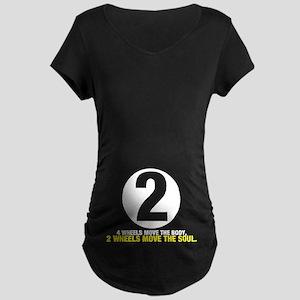 2 Wheels Move the Soul Maternity Dark T-Shirt