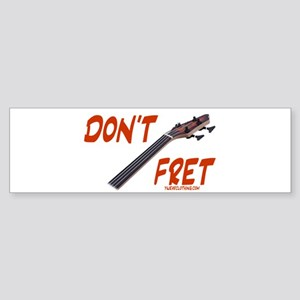 Don't Fret Bumper Sticker