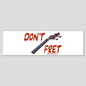 Don't Fret Bumper Sticker