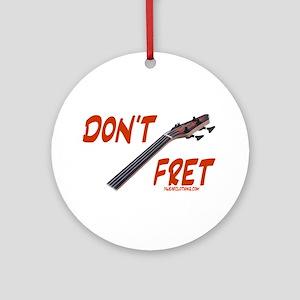 Don't Fret Ornament (Round)