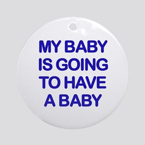 My baby is going to have a baby Ornament (Round)