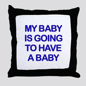My baby is going to have a baby Throw Pillow