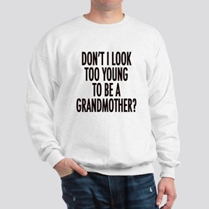 Too young to be a grandmother Sweatshirt