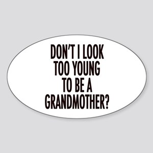Too young to be a grandmother Oval Sticker