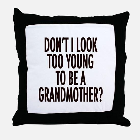 Too young to be a grandmother Throw Pillow