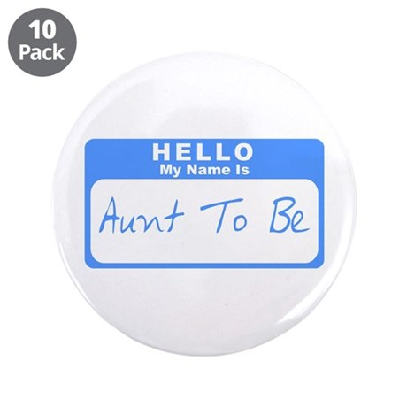 """My Name Is Aunt To Be (Blue) 3.5"""" Button (10 pack)"""