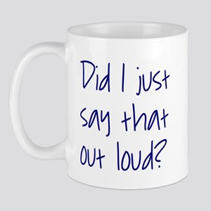Did I just say that out loud? Mug