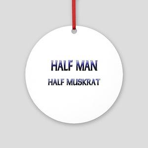 Half Man Half Muskrat Ornament (Round)