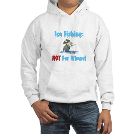Ice Fishing not for wimps Hooded Sweatshirt