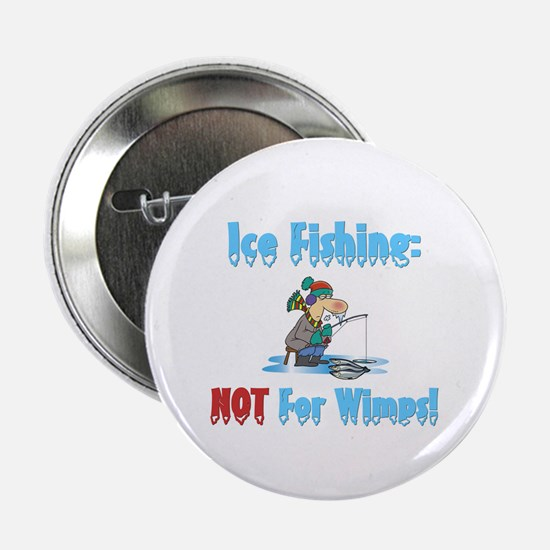 """Ice Fishing not for wimps 2.25"""" Button"""