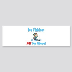 Ice Fishing not for wimps Bumper Sticker
