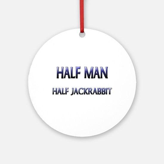 Half Man Half Jackrabbit Ornament (Round)