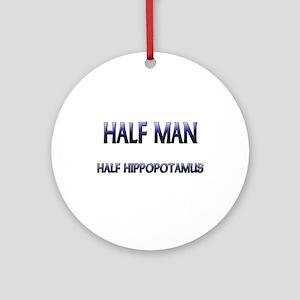Half Man Half Hippopotamus Ornament (Round)