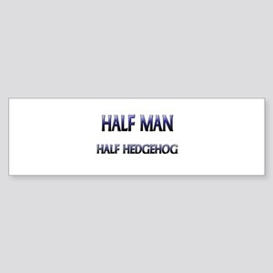 Half Man Half Hedgehog Bumper Sticker
