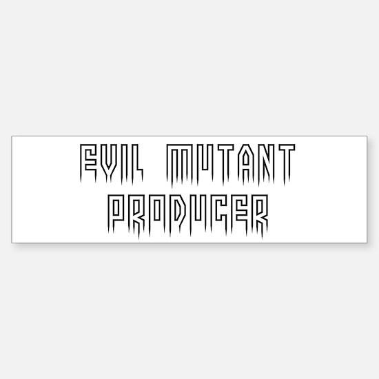 Evil mutant producer Bumper Bumper Bumper Sticker