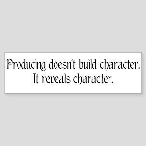 Producing reveals character Bumper Sticker