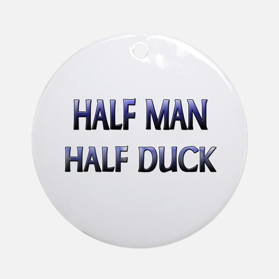 Half Man Half Duck Ornament (Round)