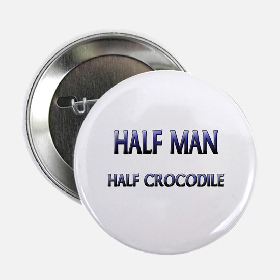 "Half Man Half Crocodile 2.25"" Button"