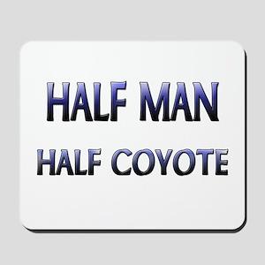 Half Man Half Coyote Mousepad